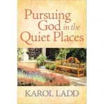 Pursuing God in the Quiet Places - by Karol Ladd