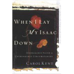 When I Lay My Isaac Down -  by Carol Kent