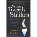 When Tragedy Strikes - by Laura Diehl